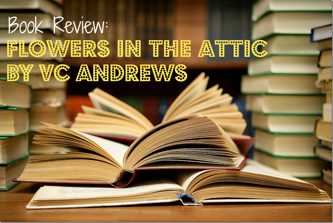 vc andrews flowers in the attic book review